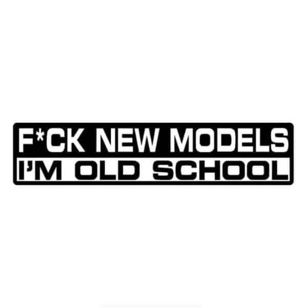 Nalepka za avto z napisi Fuck new models I am old school črna