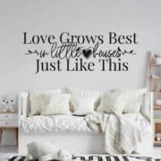 stenska nalepka love grows best in little houses